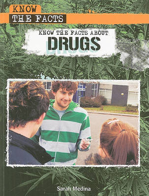 Know the Facts about Drugs by Sarah Medina