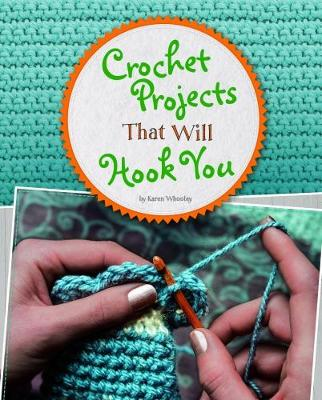 Crochet Projects That Will Hook You by Karen Whooley