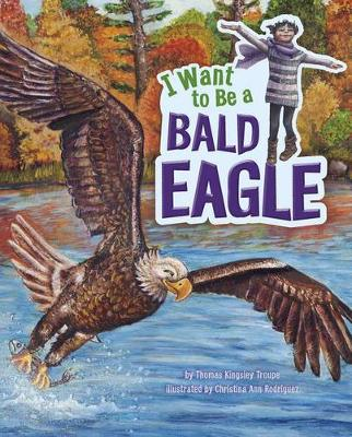 I Want to Be a Bald Eagle by Thomas Kingsley Troupe