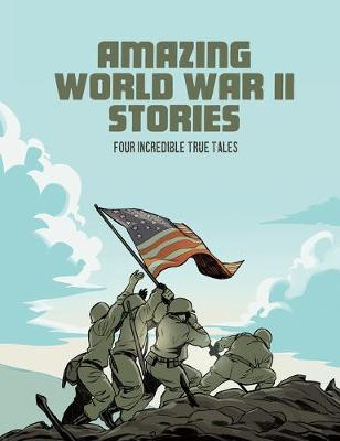 Amazing World War II Stories: Four Incredible True Tales by Nel Yomtov