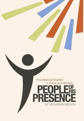 People of His Presence by Benjamin Brown