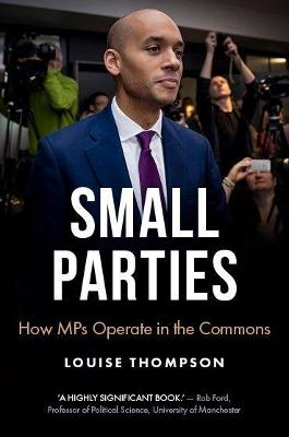 Small Parties: How Mps Operate in the Commons by Louise Thompson