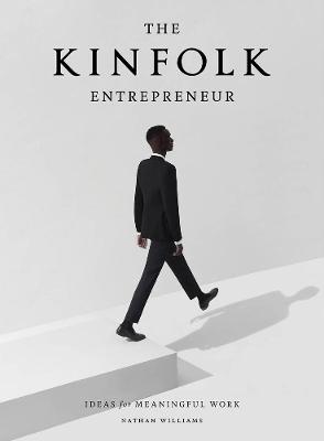 Kinfolk Entrepreneur, The by Nathan Williams
