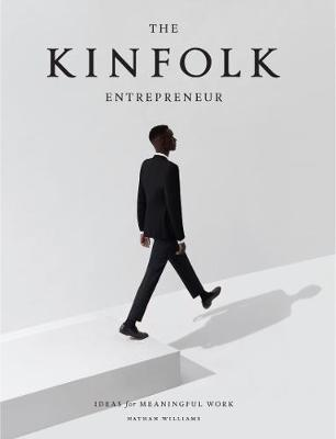 Kinfolk Entrepreneur, The by Nathan Williams