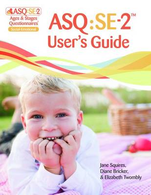 Ages & Stages Questionnaires (R): Social-Emotional (ASQ:SE-2 (TM)): User's Guide (English) by Jane Squires