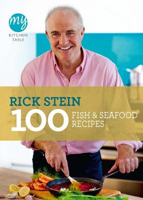 My Kitchen Table: 100 Fish and Seafood Recipes by Rick Stein