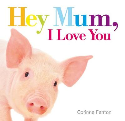 Hey Mum, I Love You by Corinne Fenton