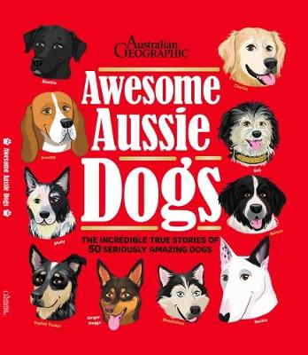 Awesome Aussie Dogs by Australian Geographic and Illustrated by Ana Mikulic