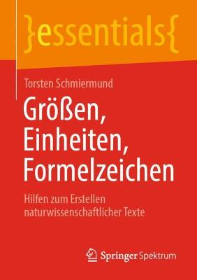 Groessen, Einheiten, Formelzeichen: Hilfen zum Erstellen naturwissenschaftlicher Texte by Torsten Schmiermund