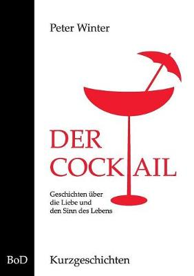 Der Cocktail: Kurzgeschichten by Peter Winter