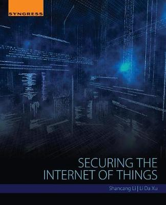 Securing the Internet of Things by Shancang Li