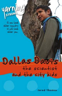 Yarning Strong Dallas Davis, The Scientist and the City Kids by Jared Thomas