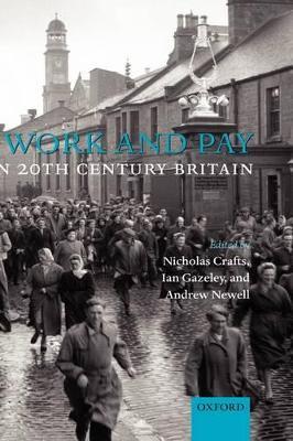 Work and Pay in Twentieth-Century Britain by Nicholas Crafts