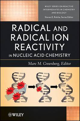 Radical and Radical Ion Reactivity in Nucleic Acid Chemistry by Michael D. Greenberg