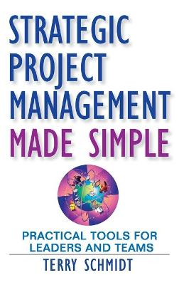 Strategic Project Management Made Simple by Terry Schmidt