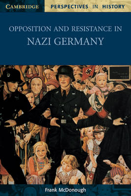 Opposition and Resistance in Nazi Germany by Frank McDonough
