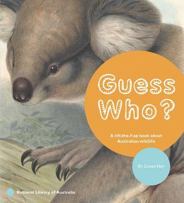 Guess Who? A Lift-the-Flap Book about Australian Wildlife by Susan Hall