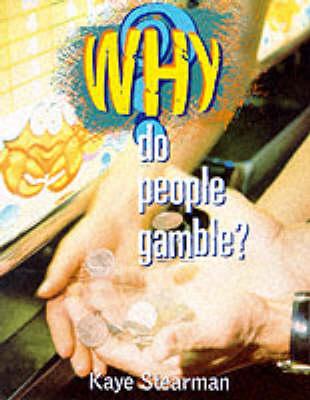 Why Do People Gamble? by Kaye Stearman