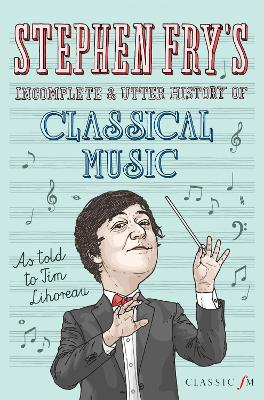 Stephen Fry's Incomplete and Utter History of Classical Music book
