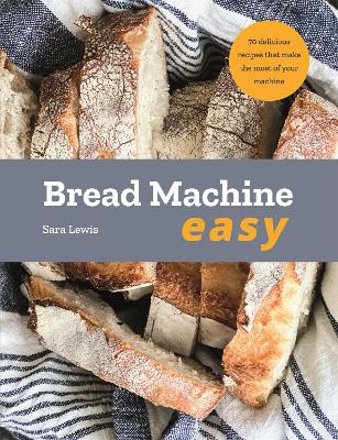 Bread Machine Easy: 70 Delicious Recipes that make the most of your Machine book