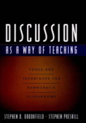 Discussion as a Way of Teaching: Tools and Techniques for Democratic Classrooms by Stephen Preskill
