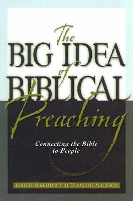 The Big Idea of Biblical Preaching by Keith Willhite
