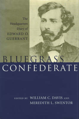 Bluegrass Confederate: The Headquarters Diary of Edward O. Guerrant by Edward O. Guerrant