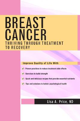 Breast Cancer: Thriving Through Treatment to Recovery by Lisa A. Price