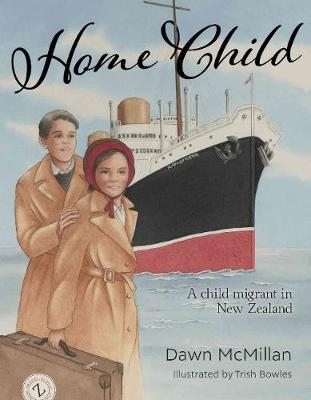 Home Child: A child migrant in New Zealand by Dawn McMillan