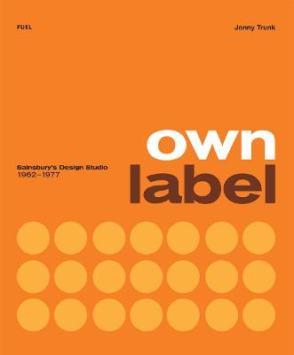 Own Label: Sainsbury's Design Studio: 1962 - 1977 by Jonny Trunk