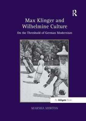 Max Klinger and Wilhelmine Culture by Marsha Morton