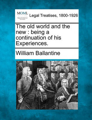 The Old World and the New: Being a Continuation of His Experiences. by William Ballantine