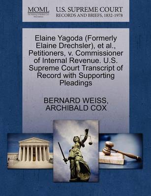 Elaine Yagoda (Formerly Elaine Drechsler), Et Al., Petitioners, V. Commissioner of Internal Revenue. U.S. Supreme Court Transcript of Record with Supporting Pleadings by Bernard Weiss