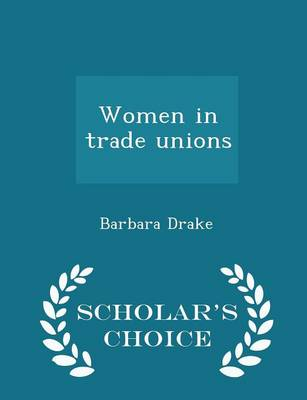 Women in Trade Unions - Scholar's Choice Edition by Barbara Drake