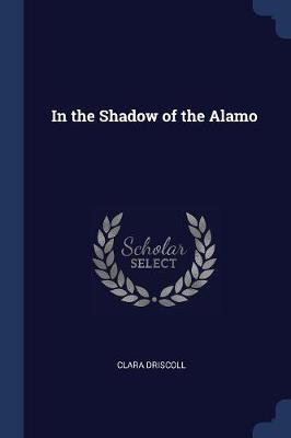 In the Shadow of the Alamo by Clara Driscoll