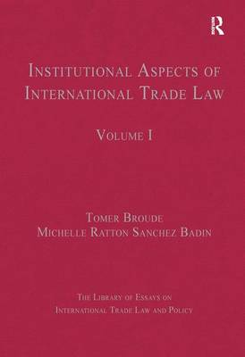 Institutional Aspects of International Trade Law  Volume I by Michelle Ratton Sanchez Badin