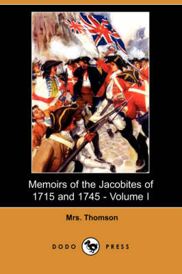 Memoirs of the Jacobites of 1715 and 1745 - Volume I (Dodo Press) book