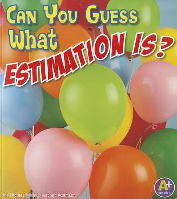 Can You Guess What Estimation Is? by Thomas K Adamson