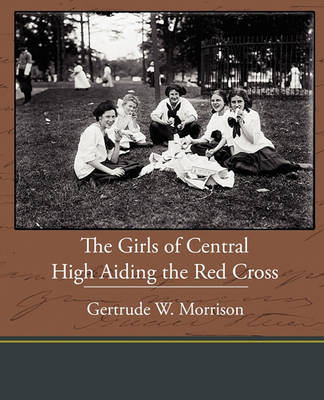 The Girls of Central High Aiding the Red Cross by Gertrude W Morrison
