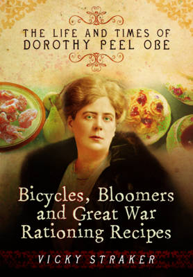 Bicycles, Bloomers and Great War Rationing Recipes by Vicky Straker