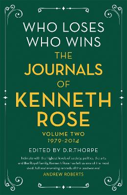 Who Loses, Who Wins: The Journals of Kenneth Rose: Volume Two 1979-2014 by Kenneth Rose