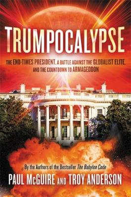 Trumpocalypse: The End-Times President, a Battle Against the Globalist Elite, and the Countdown to Armageddon by Paul McGuire