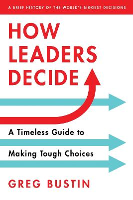 How Leaders Decide: A Timeless Guide to Making Tough Choices book