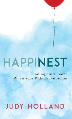 HappiNest: Finding Fulfillment When Your Kids Leave Home book
