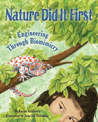 Nature Did it First: Engineering Through Biomimicry by Karen Ansberry