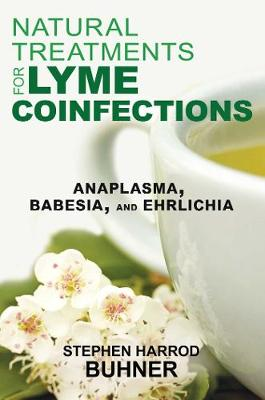 Natural Treatments for Lyme Coinfections by Stephen Harrod Buhner