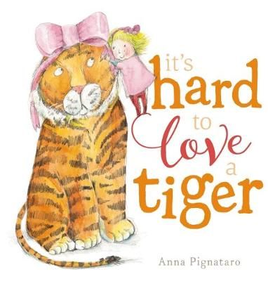 It's Hard to Love a Tiger by Anna Pignataro