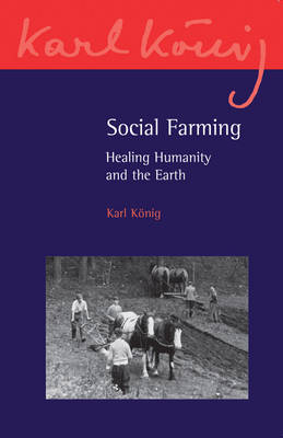 Social Farming: Healing Humanity and the Earth by Karl Konig