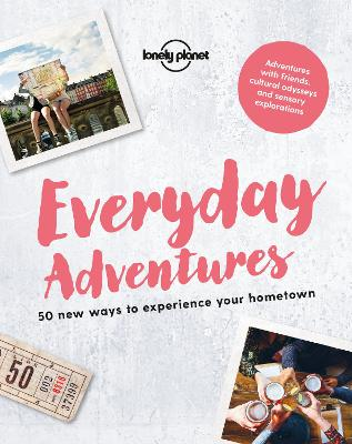 Everyday Adventures by Lonely Planet