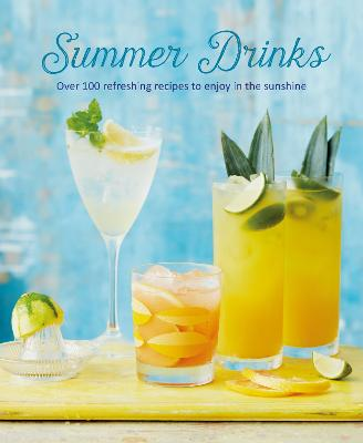 Summer Drinks: Over 100 Refreshing Recipes to Enjoy in the Sunshine by Ryland Peters & Small